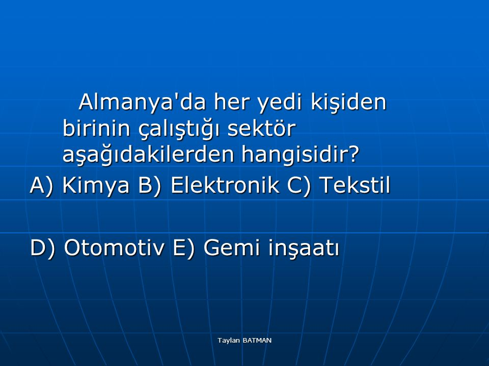 A) Kimya B) Elektronik C) Tekstil D) Otomotiv E) Gemi inşaatı