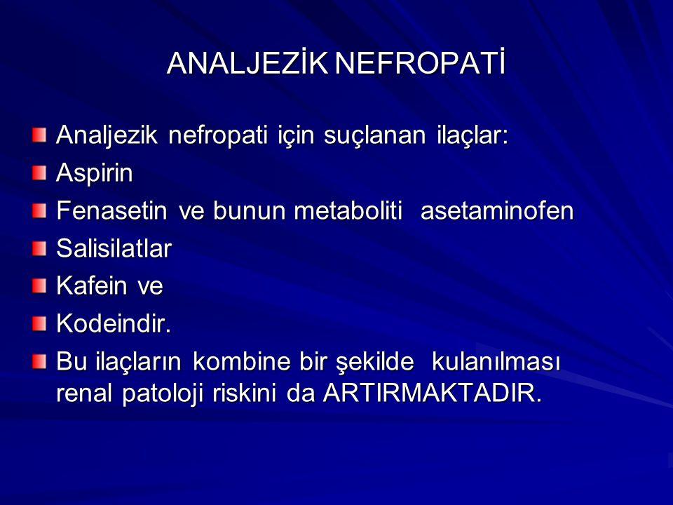 ANALJEZİK NEFROPATİ Analjezik nefropati için suçlanan ilaçlar: Aspirin