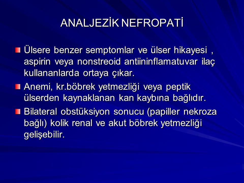 ANALJEZİK NEFROPATİ Ülsere benzer semptomlar ve ülser hikayesi , aspirin veya nonstreoid antiininflamatuvar ilaç kullananlarda ortaya çıkar.