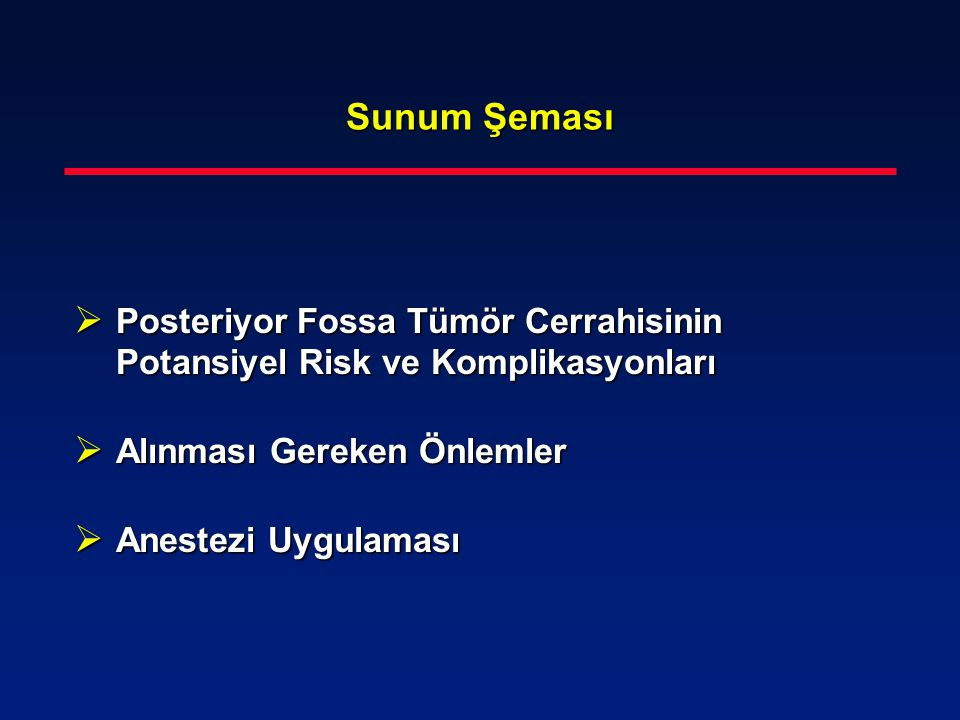 Sunum Şeması Posteriyor Fossa Tümör Cerrahisinin Potansiyel Risk ve Komplikasyonları. Alınması Gereken Önlemler.