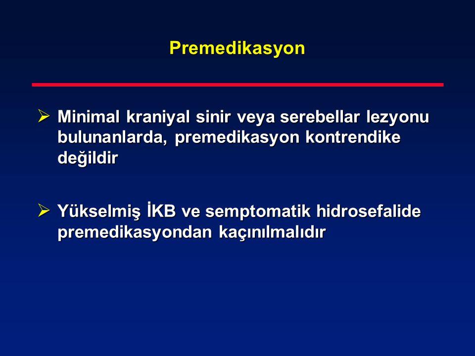 Premedikasyon Minimal kraniyal sinir veya serebellar lezyonu bulunanlarda, premedikasyon kontrendike değildir.