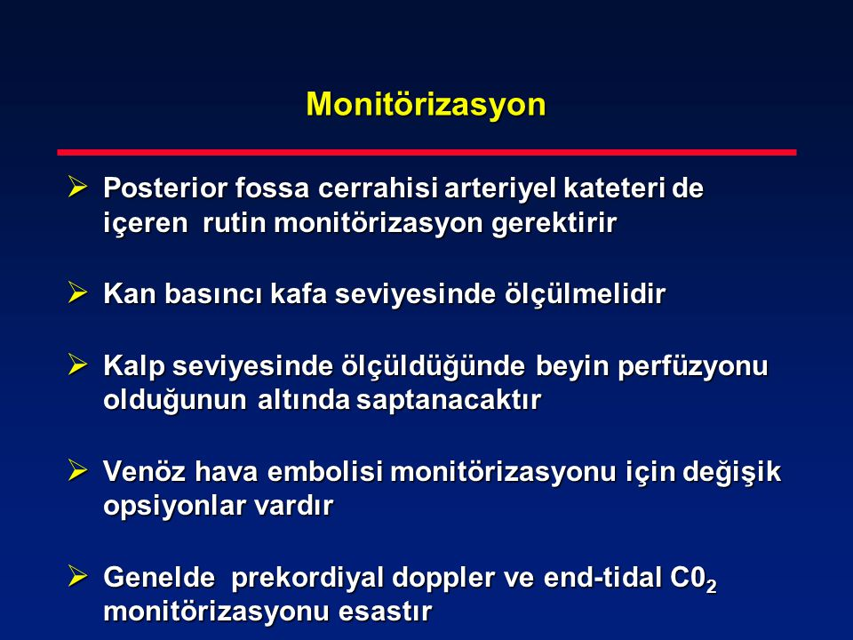 Monitörizasyon Posterior fossa cerrahisi arteriyel kateteri de içeren rutin monitörizasyon gerektirir.