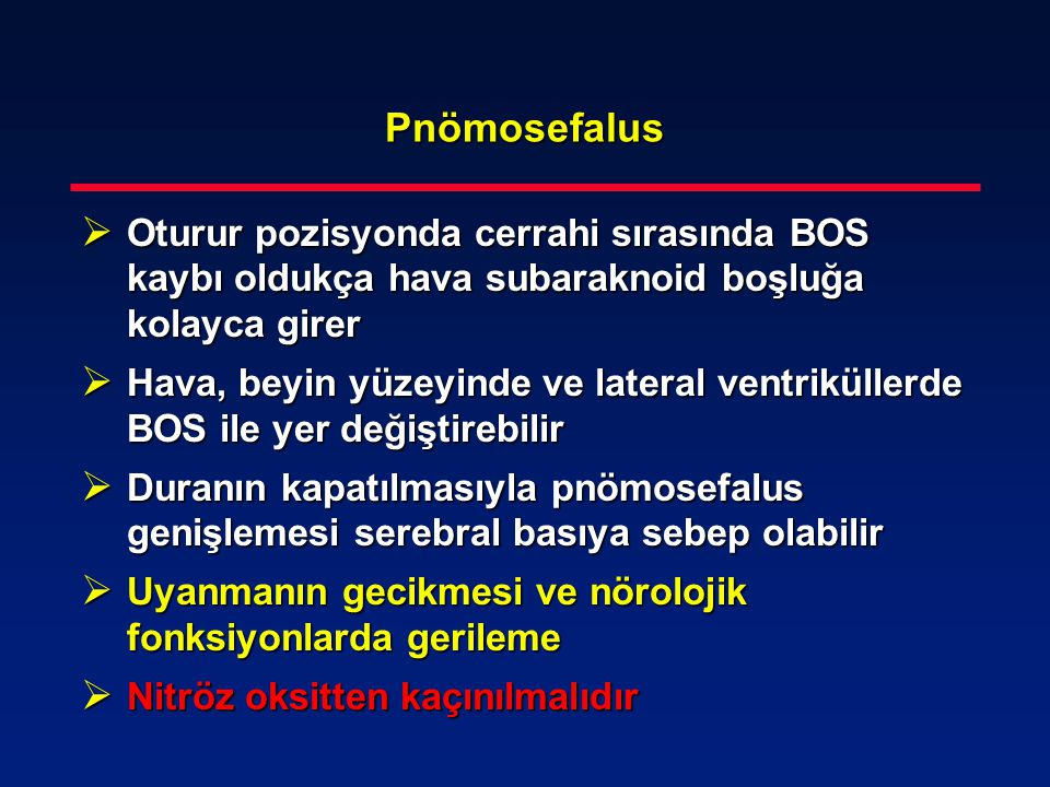 Pnömosefalus Oturur pozisyonda cerrahi sırasında BOS kaybı oldukça hava subaraknoid boşluğa kolayca girer.