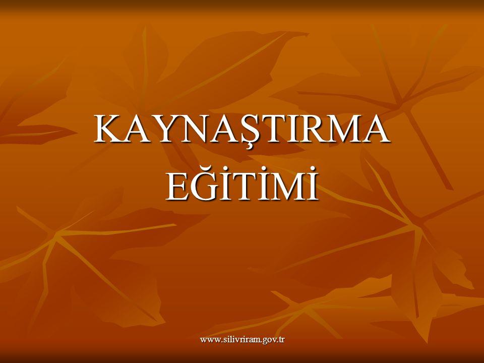 KAYNAŞTIRMA EĞİTİMİ www.silivriram.gov.tr