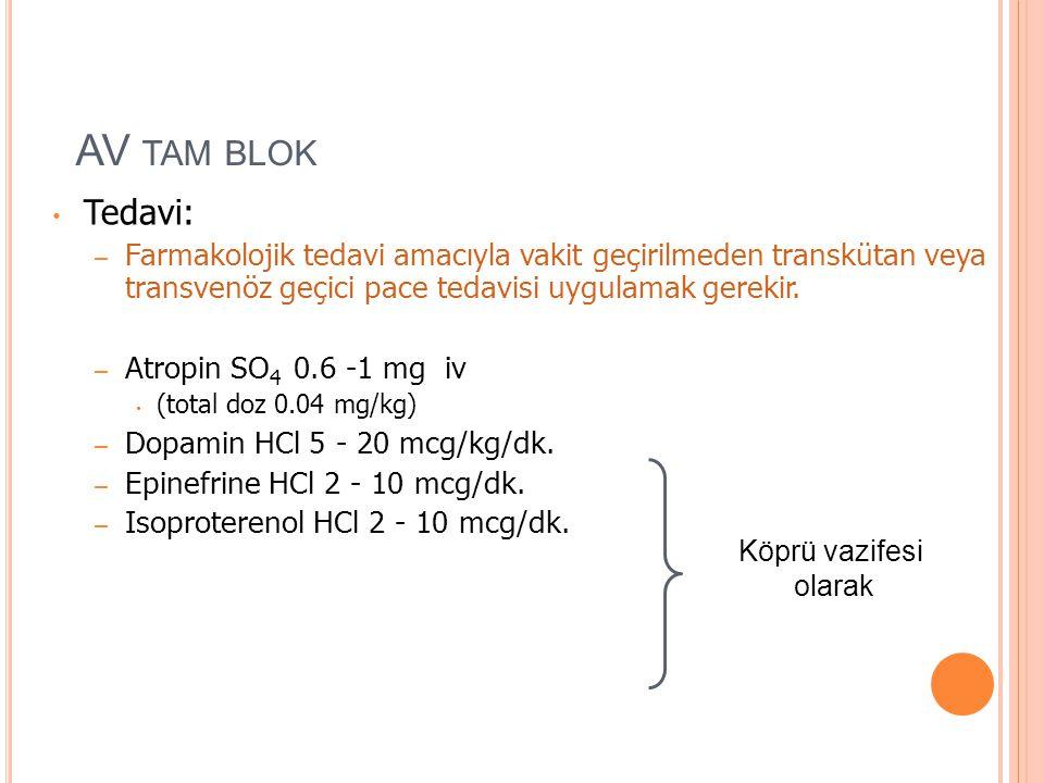 AV tam blok Tedavi: Farmakolojik tedavi amacıyla vakit geçirilmeden transkütan veya transvenöz geçici pace tedavisi uygulamak gerekir.