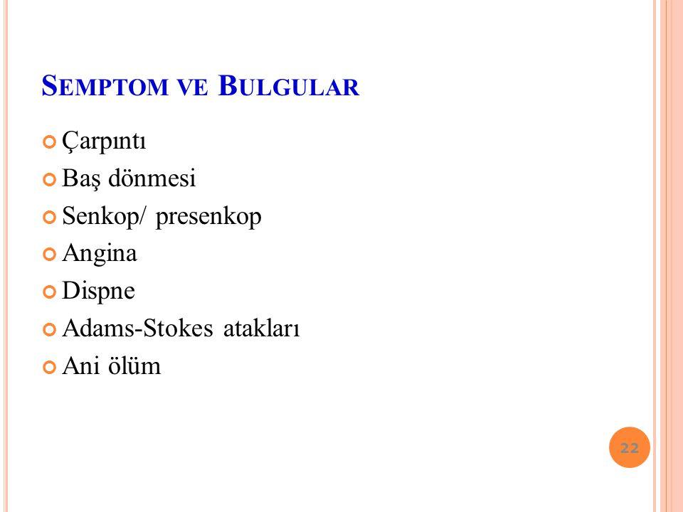 Semptom ve Bulgular Çarpıntı Baş dönmesi Senkop/ presenkop Angina