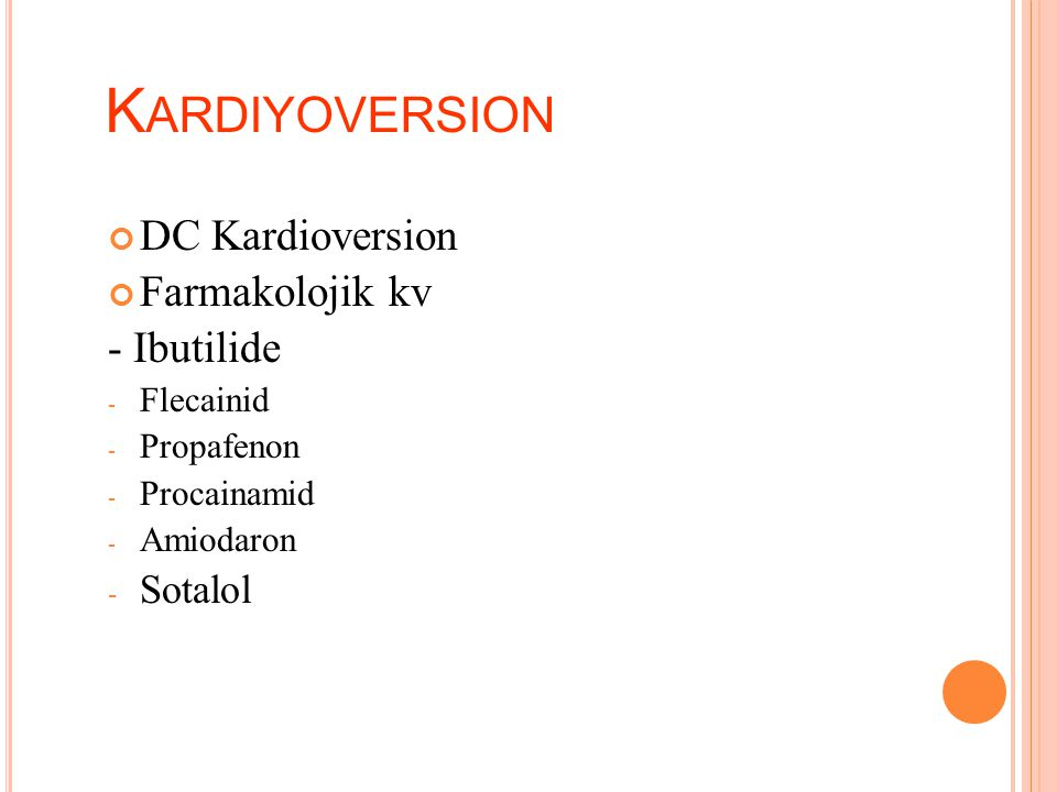 Kardiyoversion DC Kardioversion Farmakolojik kv - Ibutilide Sotalol