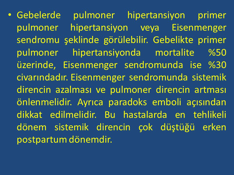Gebelerde pulmoner hipertansiyon primer pulmoner hipertansiyon veya Eisenmenger sendromu şeklinde görülebilir.