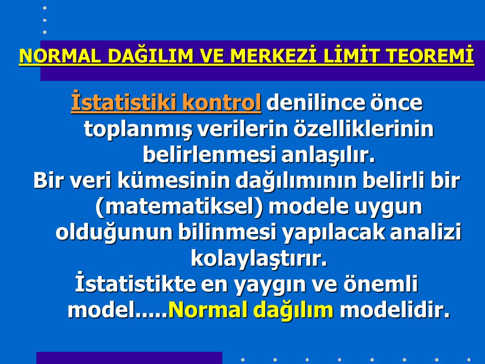 NORMAL DAĞILIM VE MERKEZİ LİMİT TEOREMİ