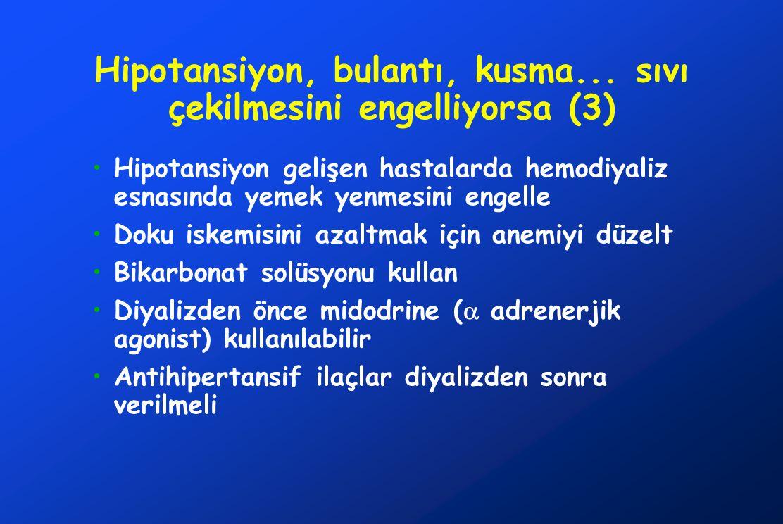 Hipotansiyon, bulantı, kusma... sıvı çekilmesini engelliyorsa (3)
