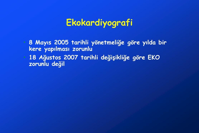 Ekokardiyografi 8 Mayıs 2005 tarihli yönetmeliğe göre yılda bir kere yapılması zorunlu.