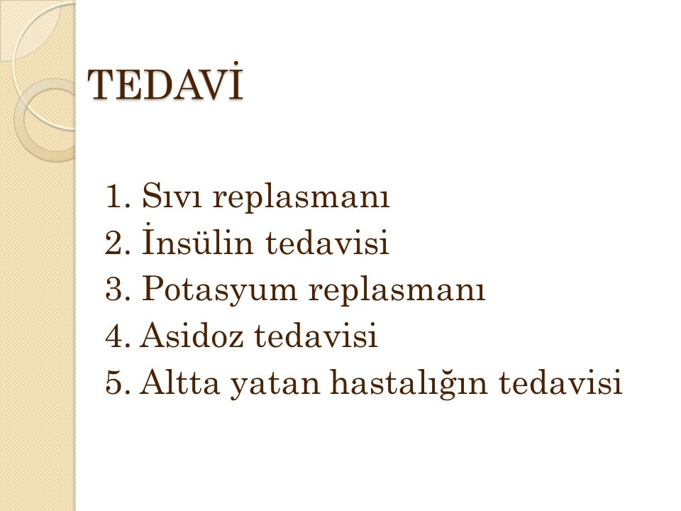 TEDAVİ 1. Sıvı replasmanı 2. İnsülin tedavisi 3.