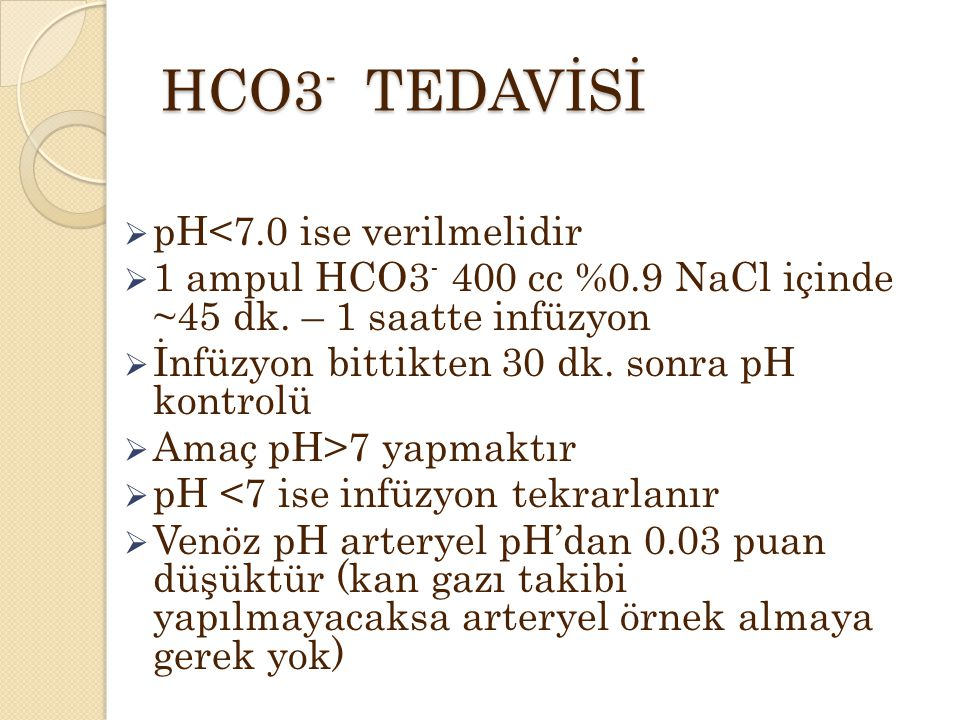 HCO3- TEDAVİSİ pH<7.0 ise verilmelidir