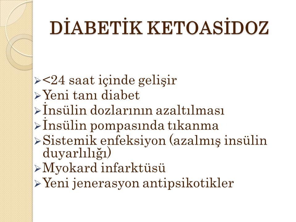 DİABETİK KETOASİDOZ <24 saat içinde gelişir Yeni tanı diabet