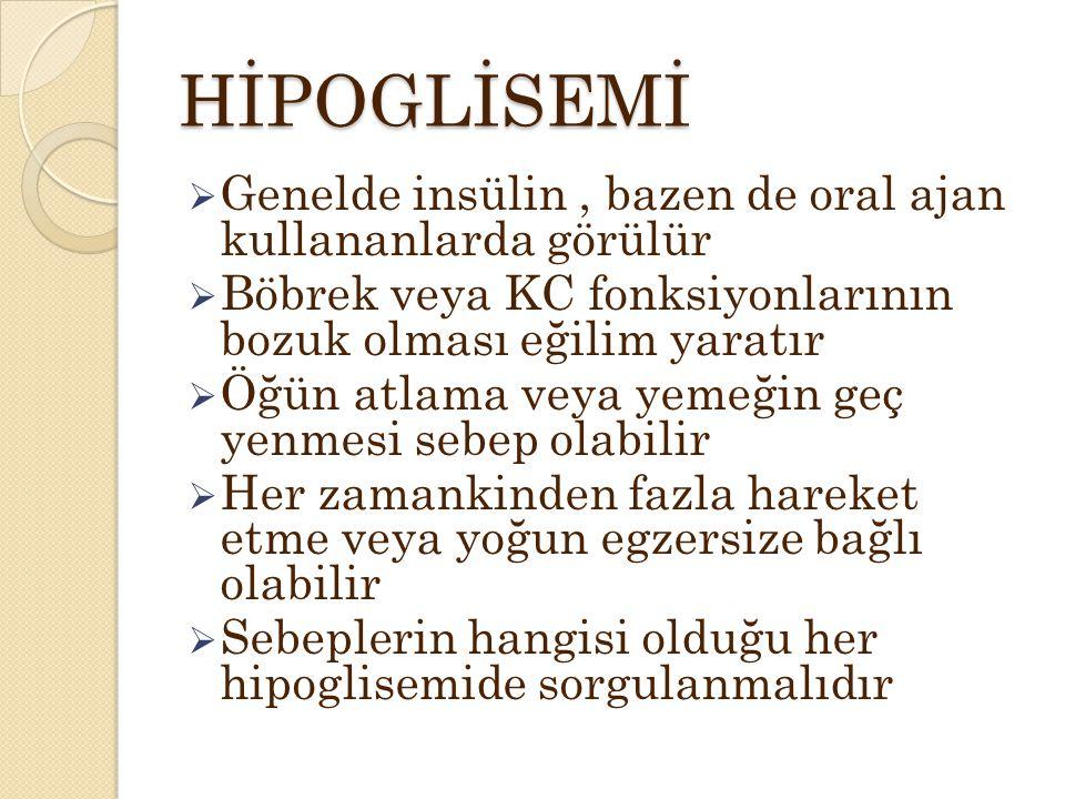 HİPOGLİSEMİ Genelde insülin , bazen de oral ajan kullananlarda görülür