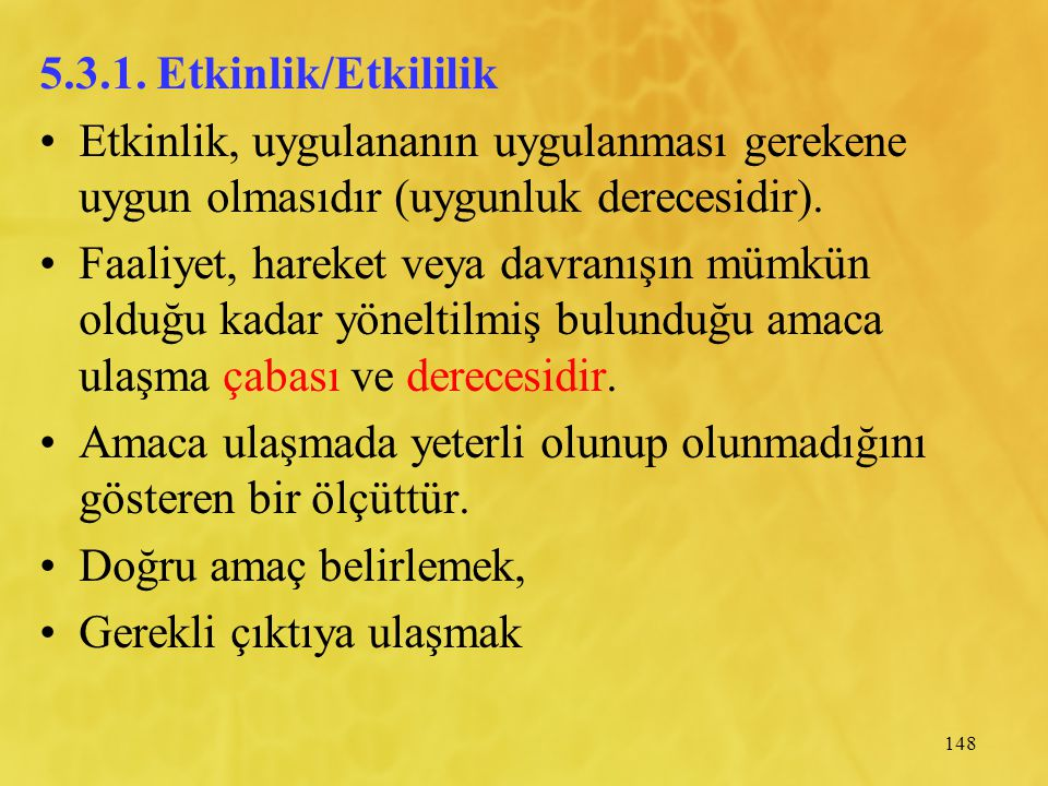 5.3.1. Etkinlik/Etkililik Etkinlik, uygulananın uygulanması gerekene uygun olmasıdır (uygunluk derecesidir).