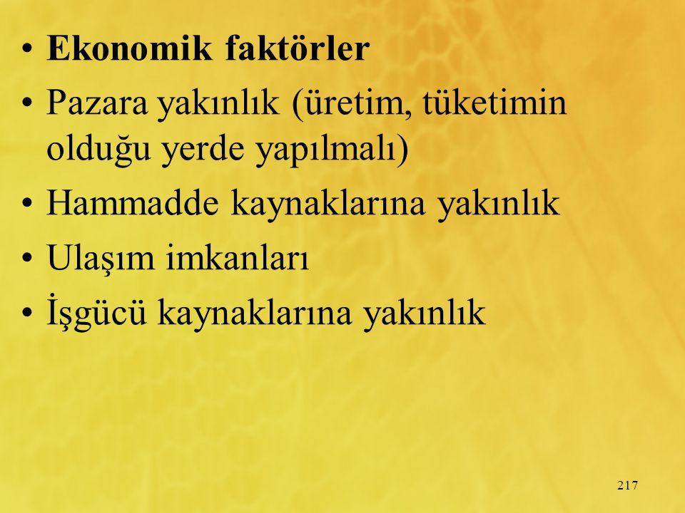 Ekonomik faktörler Pazara yakınlık (üretim, tüketimin olduğu yerde yapılmalı) Hammadde kaynaklarına yakınlık.