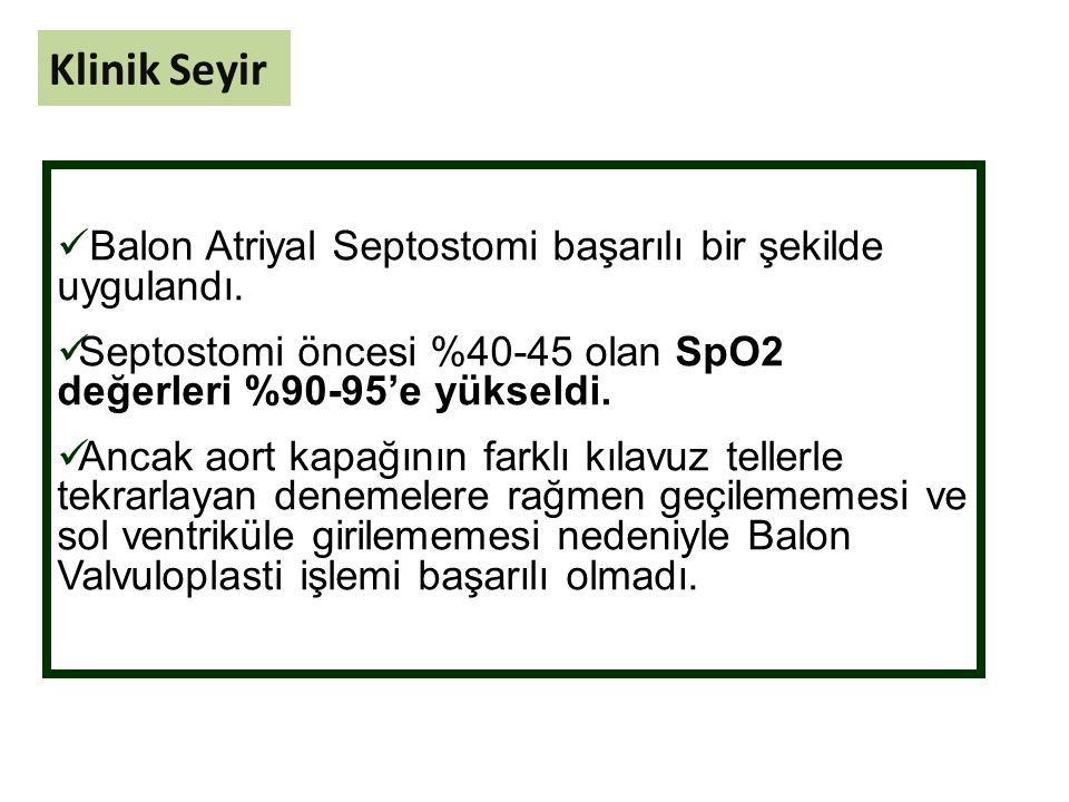 Klinik Seyir Balon Atriyal Septostomi başarılı bir şekilde uygulandı.