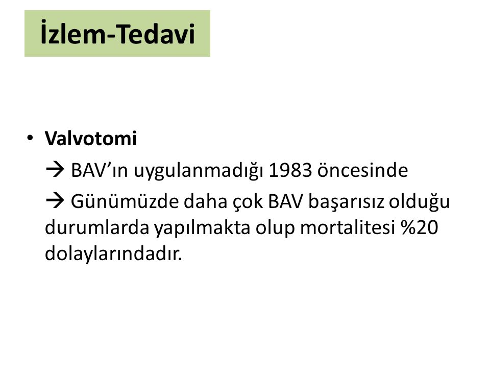 İzlem-Tedavi Valvotomi  BAV'ın uygulanmadığı 1983 öncesinde