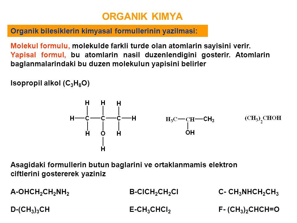 ORGANIK KIMYA Organik bilesiklerin kimyasal formullerinin yazilmasi: