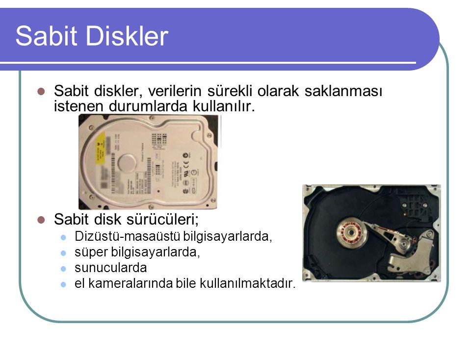 Sabit Diskler Sabit diskler, verilerin sürekli olarak saklanması istenen durumlarda kullanılır. Sabit disk sürücüleri;