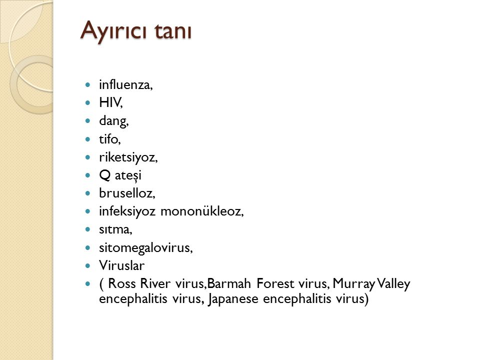 Ayırıcı tanı influenza, HIV, dang, tifo, riketsiyoz, Q ateşi