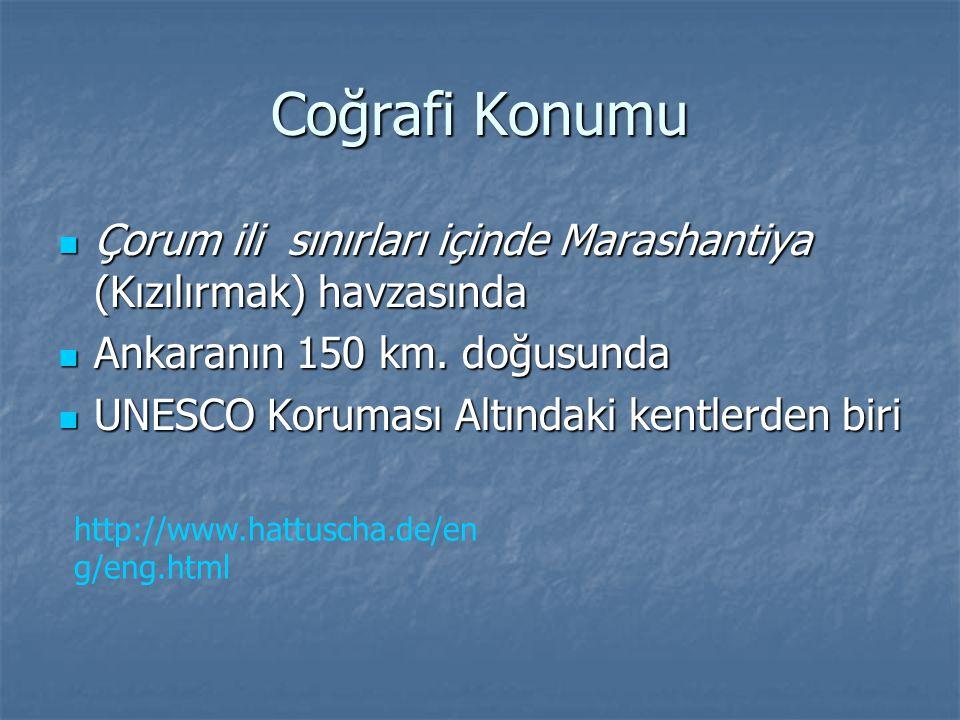 Coğrafi Konumu Çorum ili sınırları içinde Marashantiya (Kızılırmak) havzasında. Ankaranın 150 km. doğusunda.