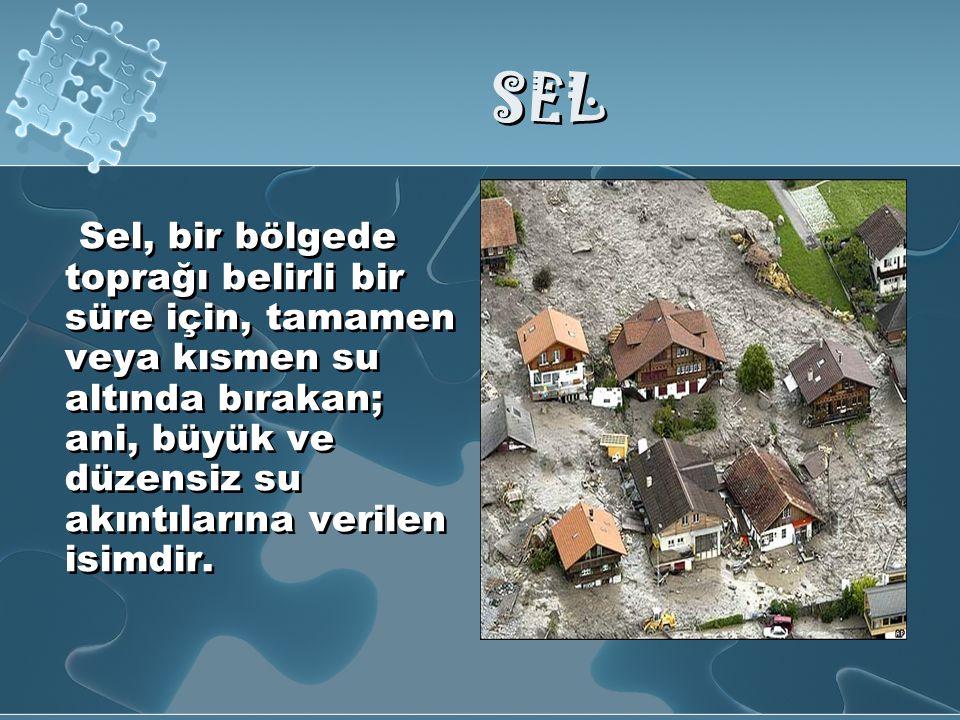 SEL Sel, bir bölgede toprağı belirli bir süre için, tamamen veya kısmen su altında bırakan; ani, büyük ve düzensiz su akıntılarına verilen isimdir.