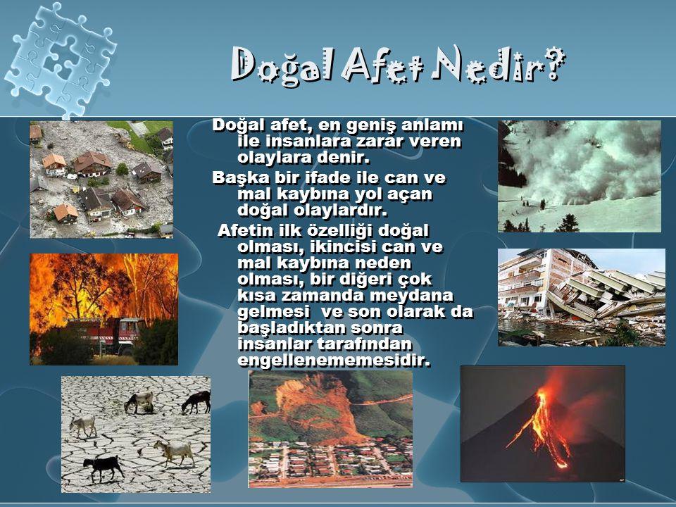 Doğal Afet Nedir Doğal afet, en geniş anlamı ile insanlara zarar veren olaylara denir.