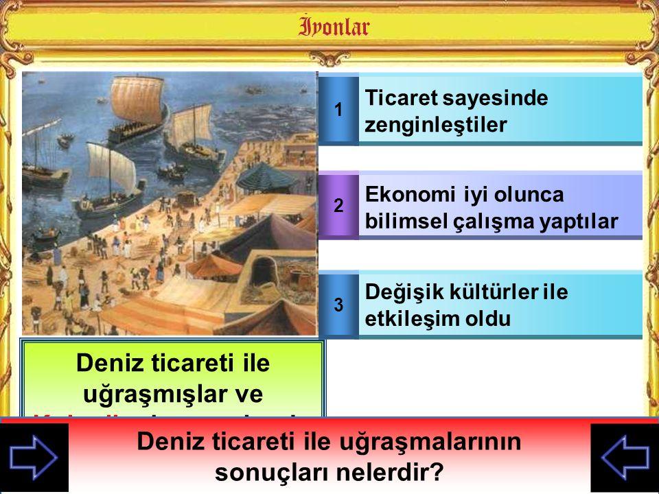 Deniz ticareti ile uğraşmışlar ve Koloniler kurmuşlarıdır