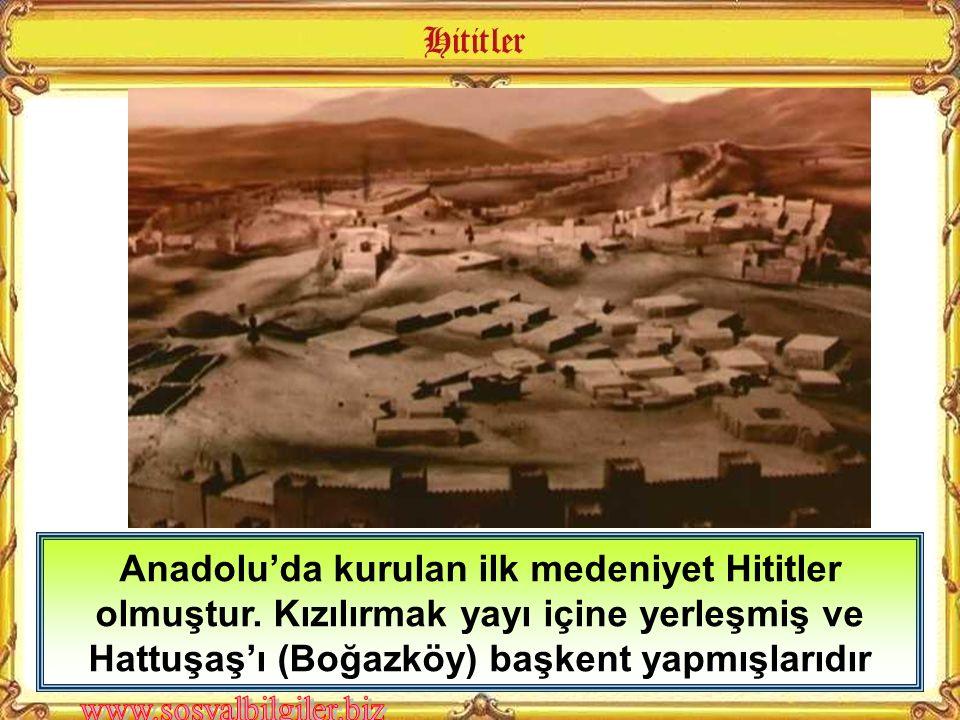 Anadolu'da kurulan ilk medeniyet Hititler olmuştur