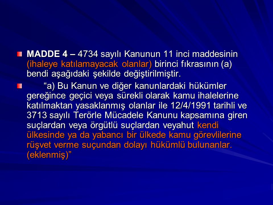 MADDE 4 – 4734 sayılı Kanunun 11 inci maddesinin (ihaleye katılamayacak olanlar) birinci fıkrasının (a) bendi aşağıdaki şekilde değiştirilmiştir.
