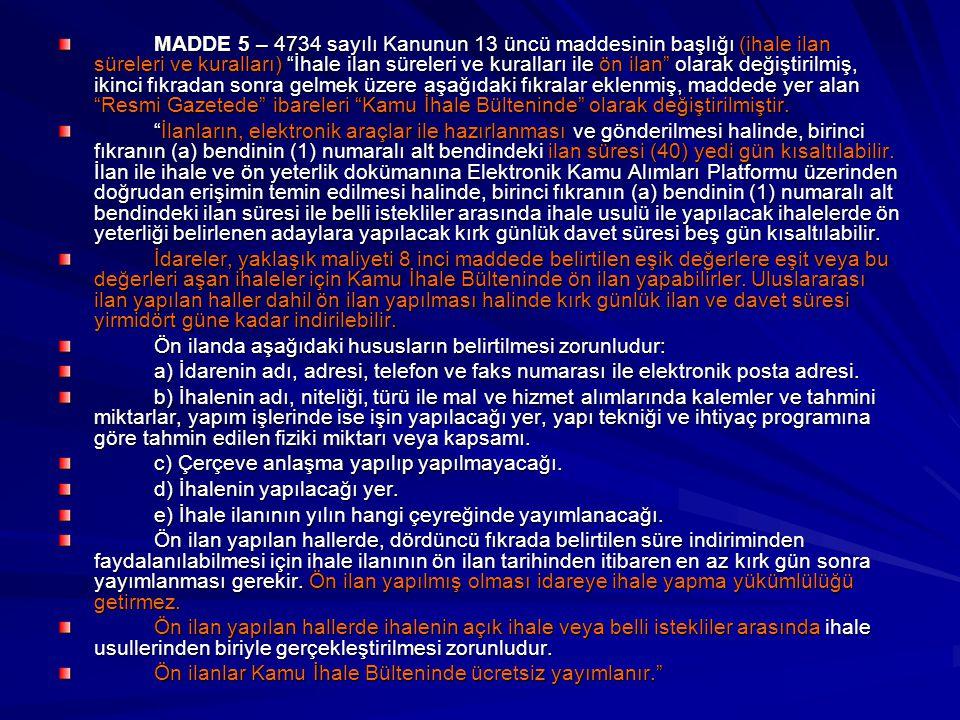 MADDE 5 – 4734 sayılı Kanunun 13 üncü maddesinin başlığı (ihale ilan süreleri ve kuralları) İhale ilan süreleri ve kuralları ile ön ilan olarak değiştirilmiş, ikinci fıkradan sonra gelmek üzere aşağıdaki fıkralar eklenmiş, maddede yer alan Resmi Gazetede ibareleri Kamu İhale Bülteninde olarak değiştirilmiştir.