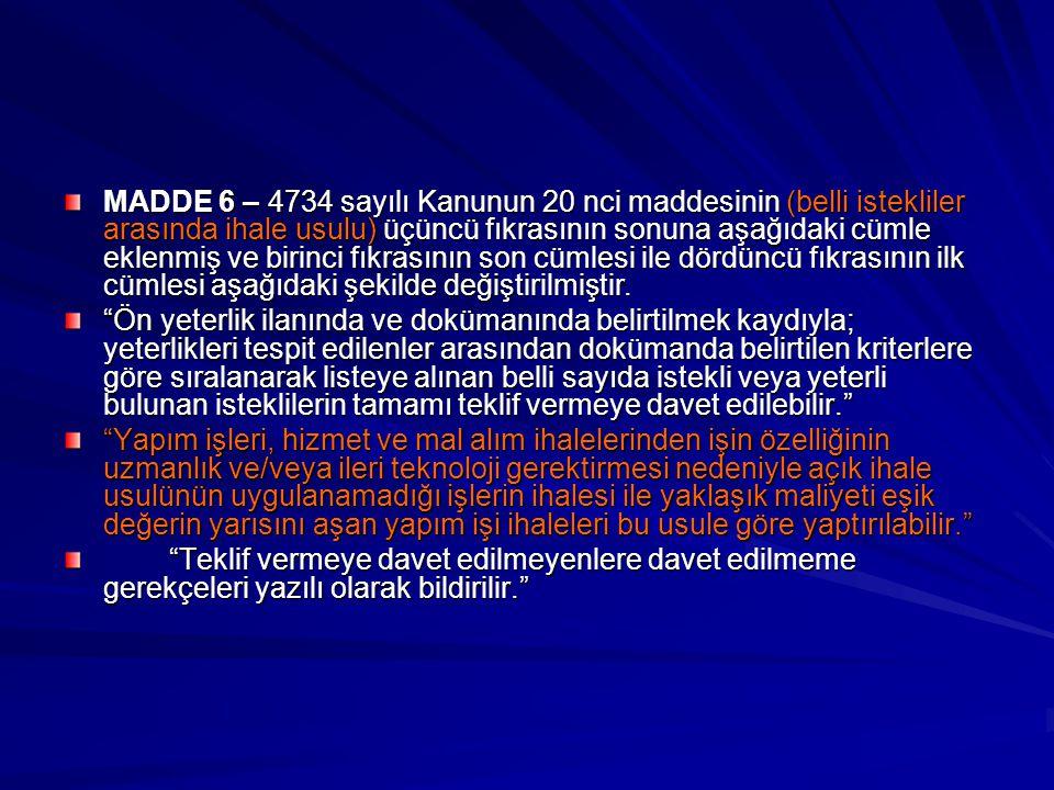 MADDE 6 – 4734 sayılı Kanunun 20 nci maddesinin (belli istekliler arasında ihale usulu) üçüncü fıkrasının sonuna aşağıdaki cümle eklenmiş ve birinci fıkrasının son cümlesi ile dördüncü fıkrasının ilk cümlesi aşağıdaki şekilde değiştirilmiştir.