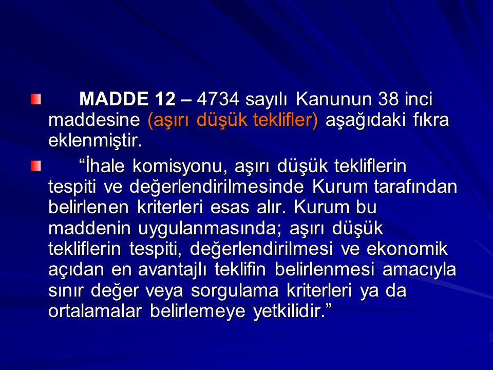 MADDE 12 – 4734 sayılı Kanunun 38 inci maddesine (aşırı düşük teklifler) aşağıdaki fıkra eklenmiştir.