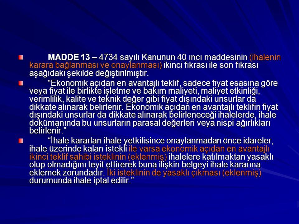 MADDE 13 – 4734 sayılı Kanunun 40 ıncı maddesinin (ihalenin karara bağlanması ve onaylanması) ikinci fıkrası ile son fıkrası aşağıdaki şekilde değiştirilmiştir.