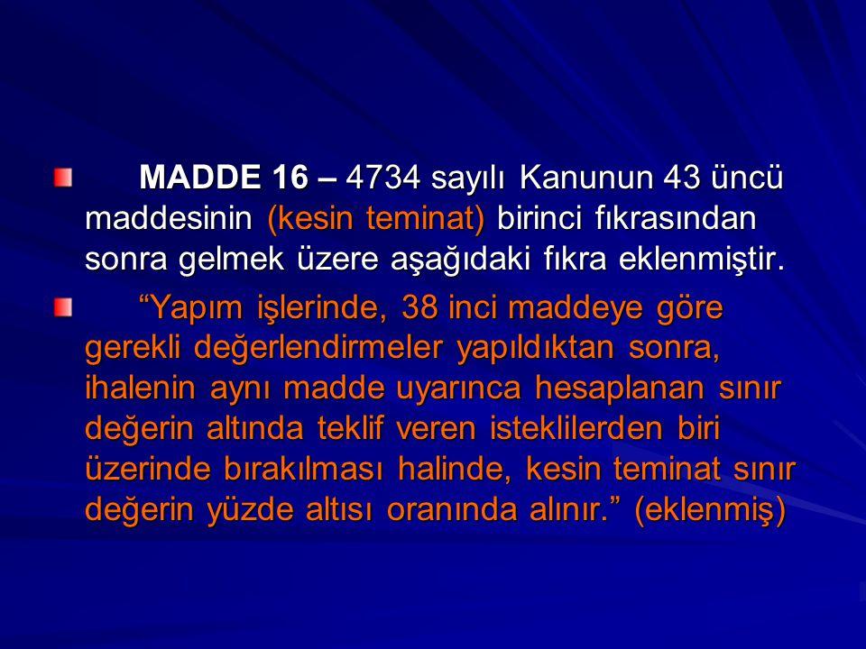 MADDE 16 – 4734 sayılı Kanunun 43 üncü maddesinin (kesin teminat) birinci fıkrasından sonra gelmek üzere aşağıdaki fıkra eklenmiştir.