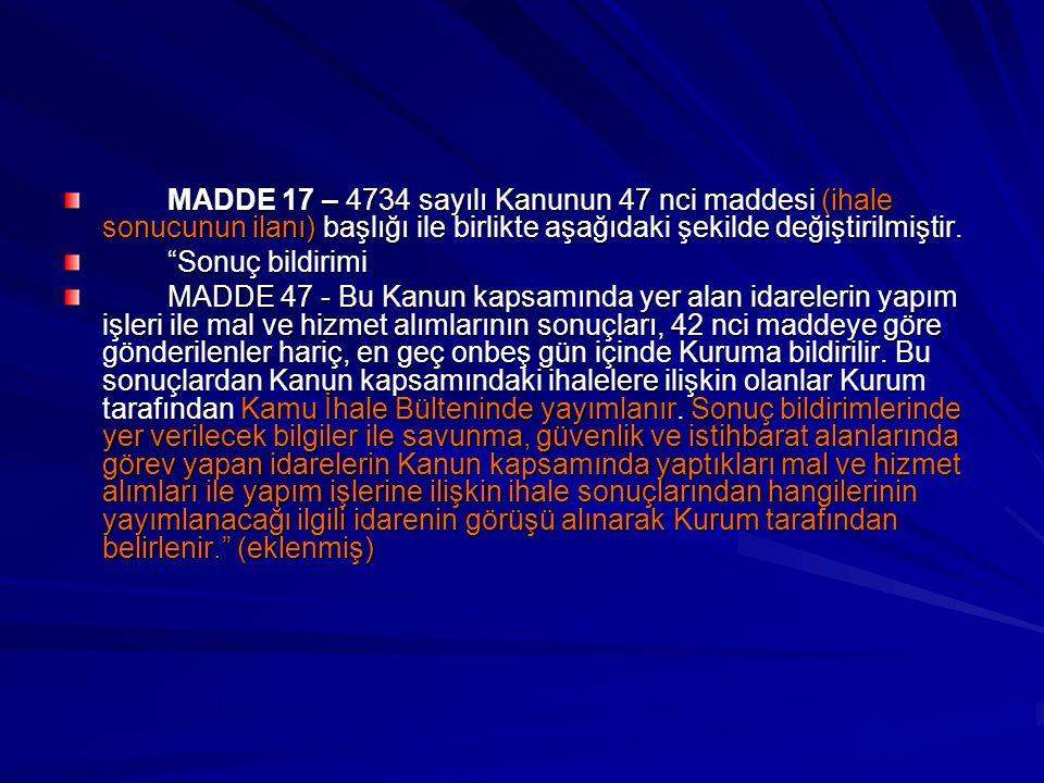 MADDE 17 – 4734 sayılı Kanunun 47 nci maddesi (ihale sonucunun ilanı) başlığı ile birlikte aşağıdaki şekilde değiştirilmiştir.