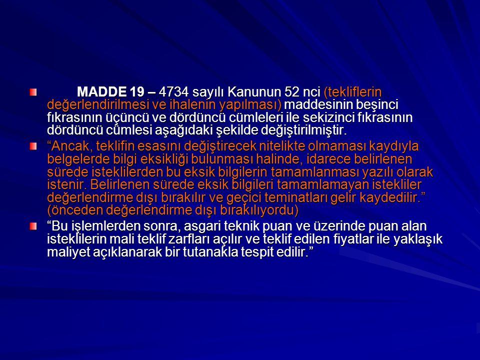 MADDE 19 – 4734 sayılı Kanunun 52 nci (tekliflerin değerlendirilmesi ve ihalenin yapılması) maddesinin beşinci fıkrasının üçüncü ve dördüncü cümleleri ile sekizinci fıkrasının dördüncü cümlesi aşağıdaki şekilde değiştirilmiştir.