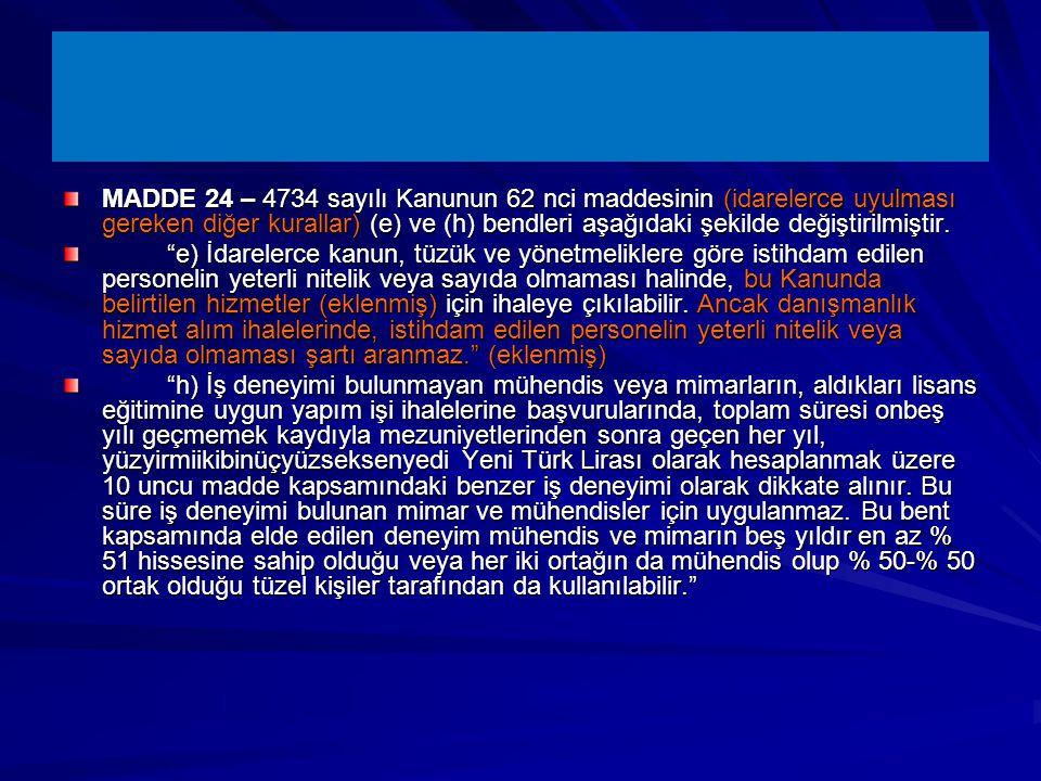 MADDE 24 – 4734 sayılı Kanunun 62 nci maddesinin (idarelerce uyulması gereken diğer kurallar) (e) ve (h) bendleri aşağıdaki şekilde değiştirilmiştir.
