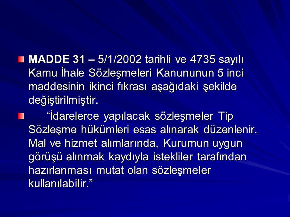 MADDE 31 – 5/1/2002 tarihli ve 4735 sayılı Kamu İhale Sözleşmeleri Kanununun 5 inci maddesinin ikinci fıkrası aşağıdaki şekilde değiştirilmiştir.