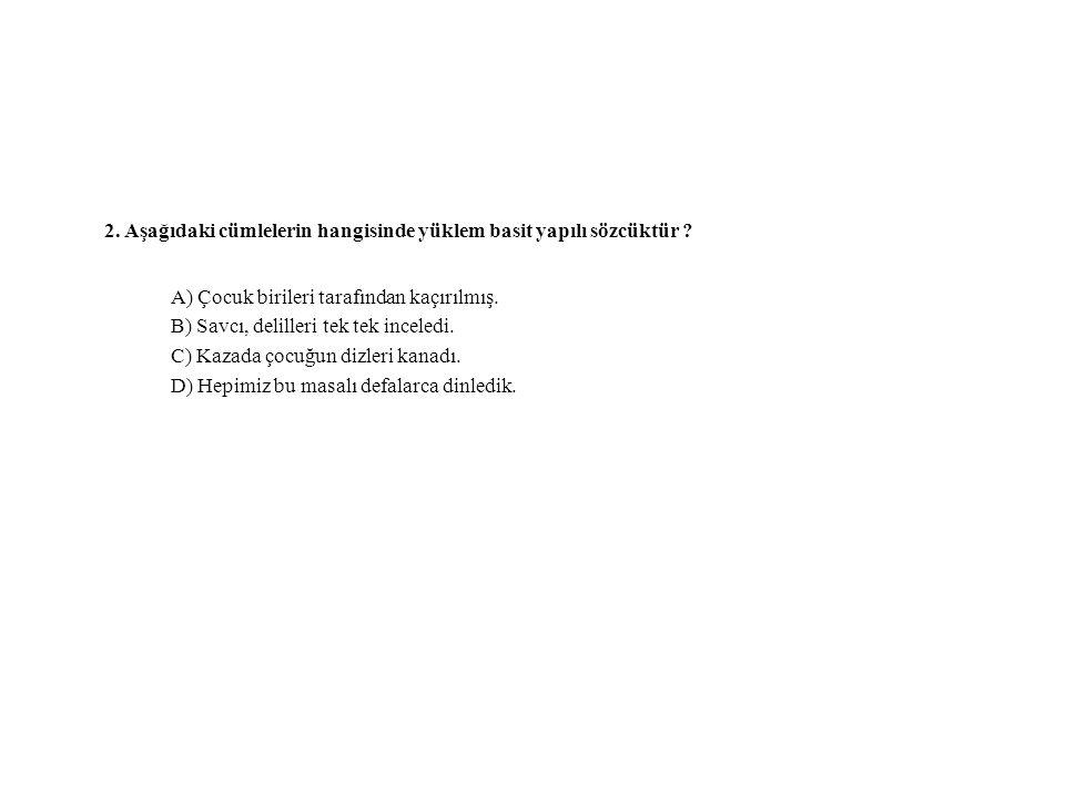 2. Aşağıdaki cümlelerin hangisinde yüklem basit yapılı sözcüktür