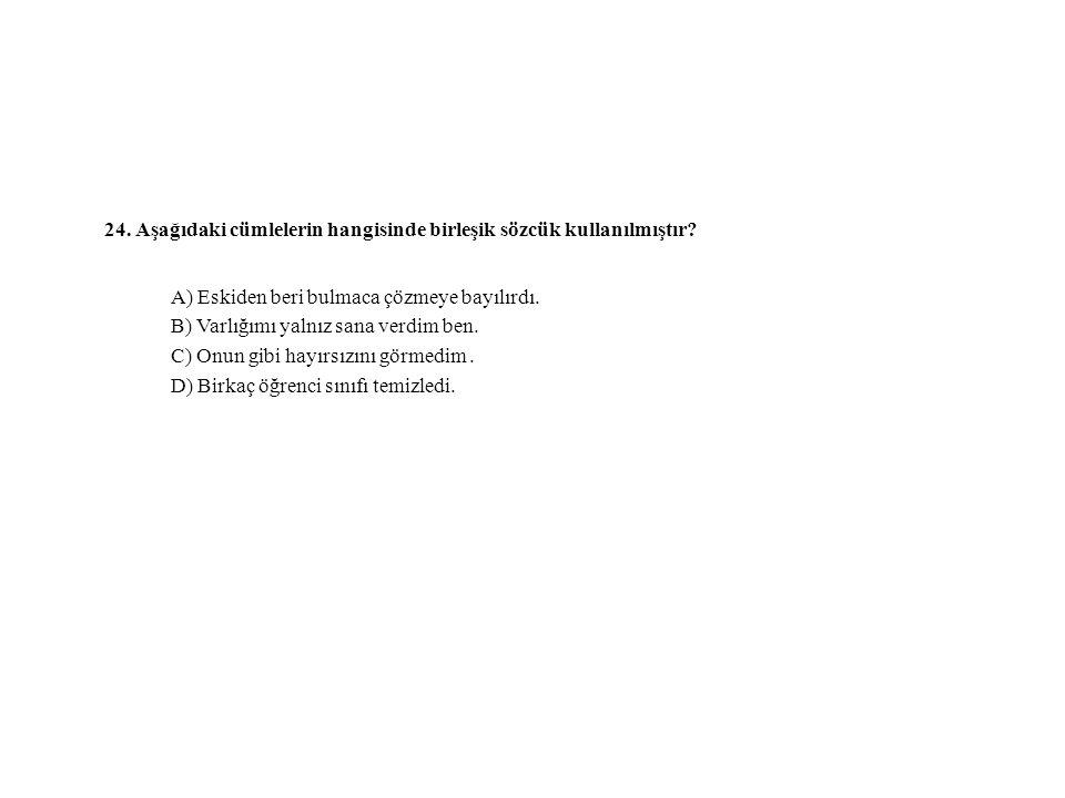 24. Aşağıdaki cümlelerin hangisinde birleşik sözcük kullanılmıştır