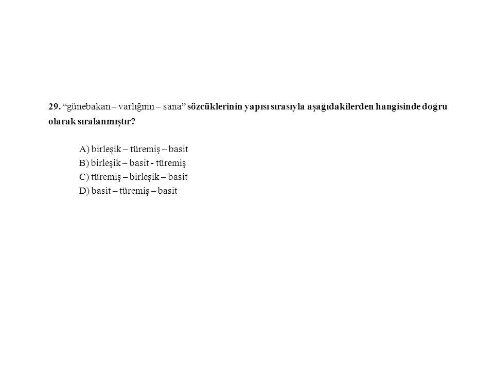 29. günebakan – varlığımı – sana sözcüklerinin yapısı sırasıyla aşağıdakilerden hangisinde doğru olarak sıralanmıştır