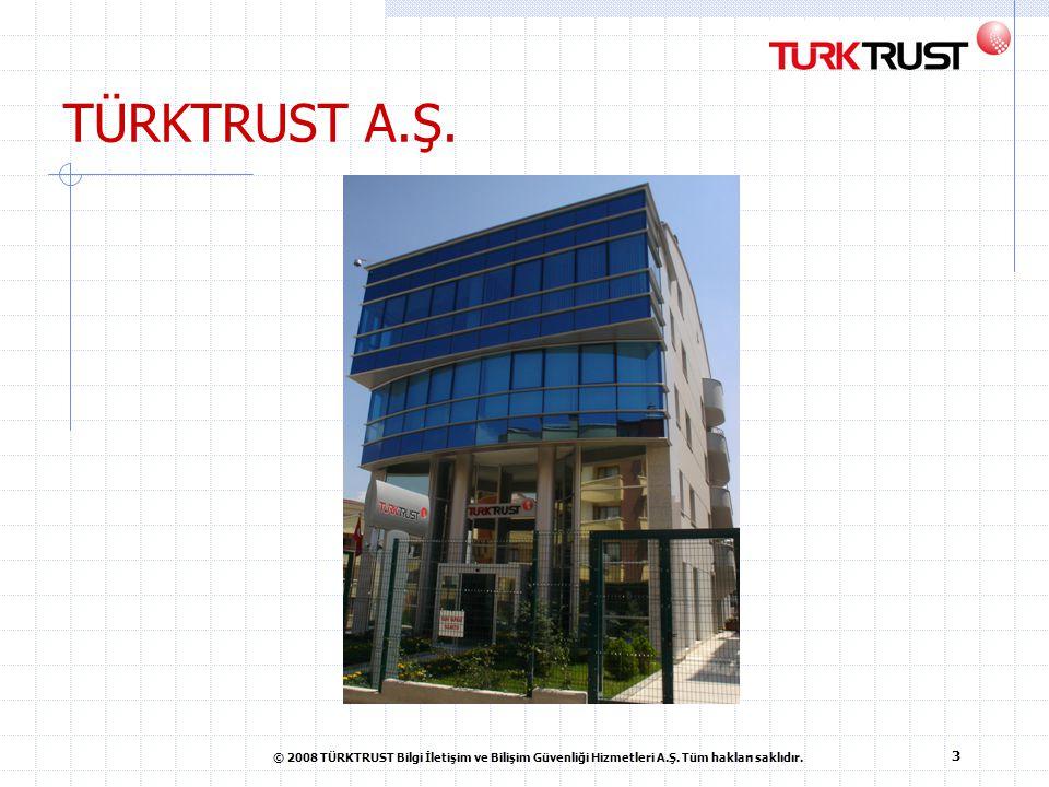 TÜRKTRUST A.Ş. © 2008 TÜRKTRUST Bilgi İletişim ve Bilişim Güvenliği Hizmetleri A.Ş.