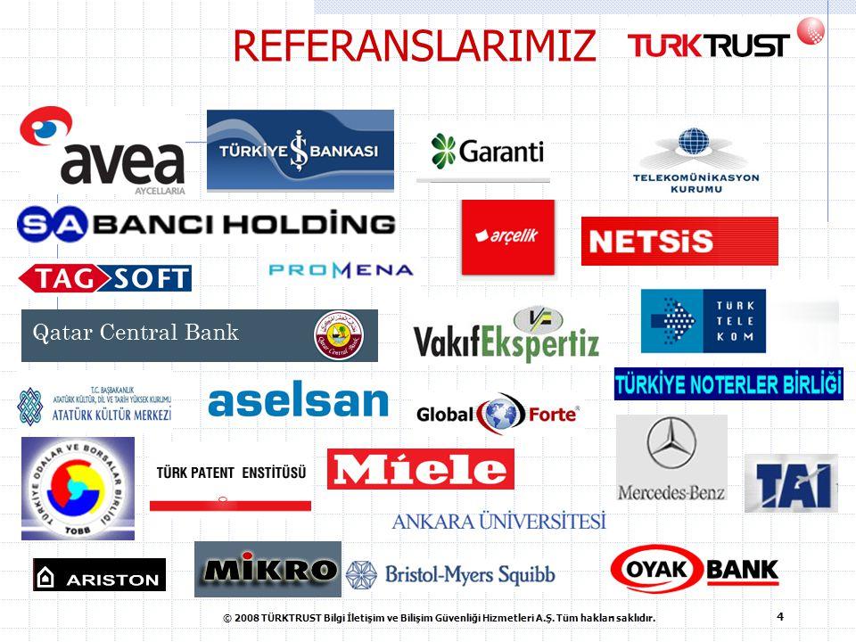 REFERANSLARIMIZ © 2008 TÜRKTRUST Bilgi İletişim ve Bilişim Güvenliği Hizmetleri A.Ş.