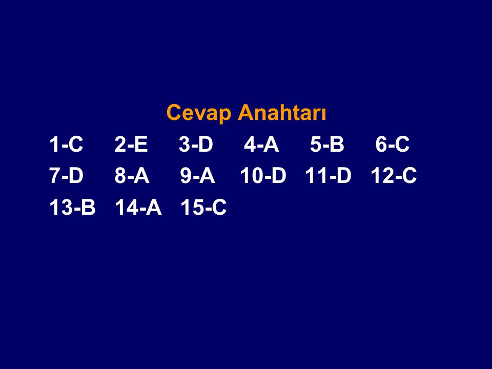 Cevap Anahtarı 1-C 2-E 3-D 4-A 5-B 6-C. 7-D 8-A 9-A 10-D 11-D 12-C.