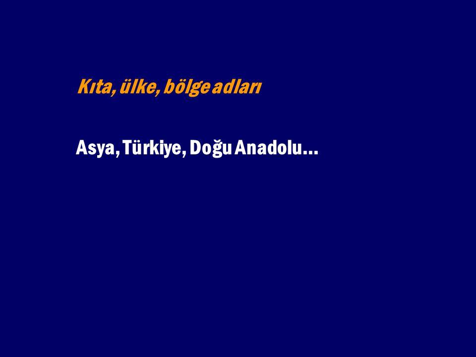 Kıta, ülke, bölge adları Asya, Türkiye, Doğu Anadolu...