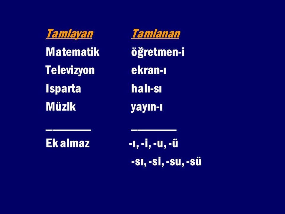 Tamlayan Tamlanan Matematik öğretmen-i. Televizyon ekran-ı. Isparta halı-sı. Müzik yayın-ı.