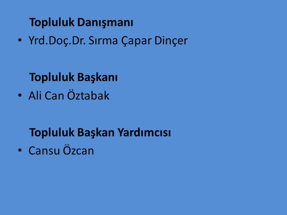 Topluluk Danışmanı Yrd.Doç.Dr. Sırma Çapar Dinçer. Topluluk Başkanı. Ali Can Öztabak. Topluluk Başkan Yardımcısı.